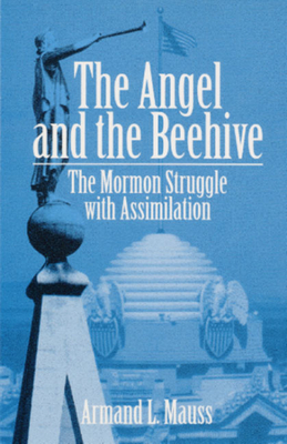 The Angel and Beehive: The Mormon Struggle with Assimilation - Mauss, Armand L