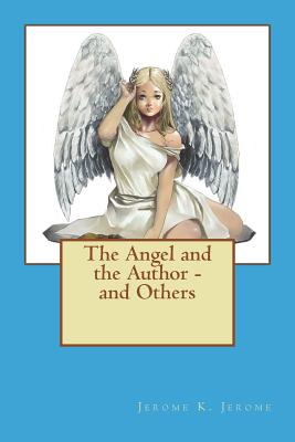 The Angel and the Author - And Others - Jerome, Jerome K