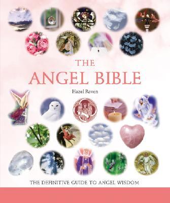 The Angel Bible, 8: The Definitive Guide to Angel Wisdom - Raven, Hazel