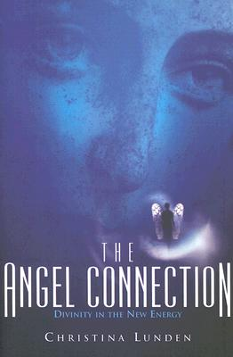 The Angel Connection: Utilizing Your Angels in the New Energy - Lunden, Christina
