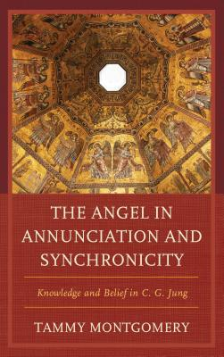 The Angel in Annunciation and Synchronicity: Knowledge and Belief in C.G. Jung - Montgomery, Tammy L