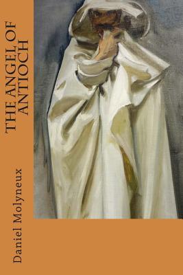 The Angel of Antioch - Molyneux, Daniel