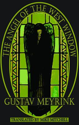 The Angel of the West Window - Meyrink, Gustav, and Mitchell, Mike (Translated by)