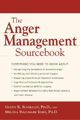 The Anger Management Sourcebook - Schiraldi, Glenn R, PhD, and Kerr, Melissa Hallmark, and Schiraldi Glenn