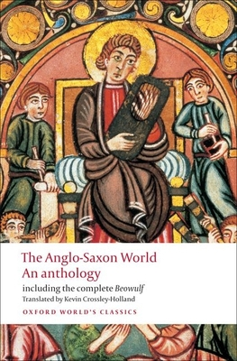 The Anglo-Saxon World: An Anthology - Crossley-Holland, Kevin (Translated by)