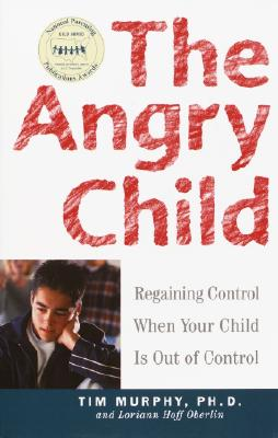 The Angry Child: Regaining Control When Your Child Is Out of Control - Murphy, Timothy, Dr.