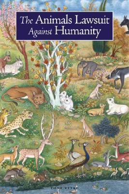The Animals' Lawsuit Against Humanity: A Modern Adaptation of an Ancient Animal Rights Tale - al-Safa, Ikhwan, and Bridge, Dan, and Kalonymus, Rabbi
