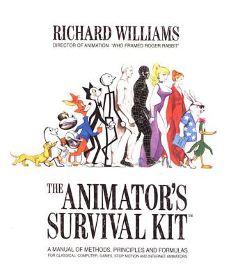 The Animator's Survival Kit: A Manual of Methods, Principles and Formulas for Classical, Computer, Games, Stop Motion and Internet Animators - Williams, Richard