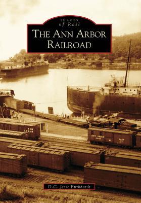 The Ann Arbor Railroad - Burkhardt, D C Jesse