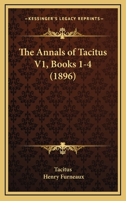 The Annals of Tacitus V1, Books 1-4 (1896) - Tacitus, and Furneaux, Henry (Editor)