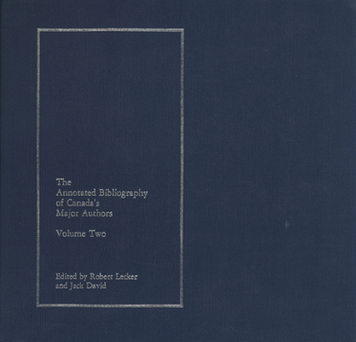 The Annotated Bibliography of Canada's Major Authors: Volume 2 - Lecker, Robert (Editor), and David, Jack (Editor)