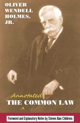 The Annotated Common Law: With 2010 Foreword and Explanatory Notes - Holmes Jr, Oliver Wendell, and Childress, Steven Alan (Introduction by)