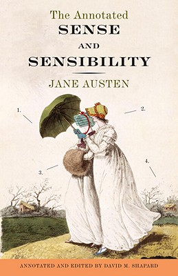 The Annotated Sense and Sensibility - Austen, Jane, and Shapard, David M (Editor)