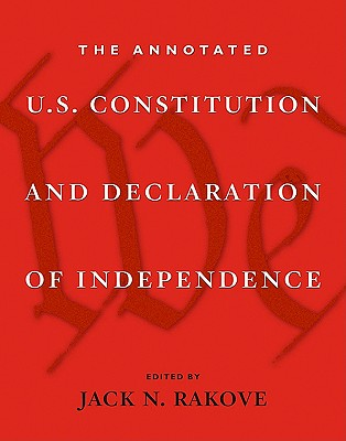 The Annotated U.S. Constitution and Declaration of Independence - Rakove, Jack (Editor)