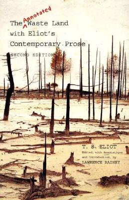 The Annotated Waste Land with Eliot's Contemporary Prose - Eliot, T S, Professor, and Rainey, Lawrence, Professor (Editor)