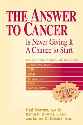 The Answer to Cancer: Is Never Giving It a Chance to Start - Sharma, Hari, M.D., and Mishra, Rama K, and Meade, James G
