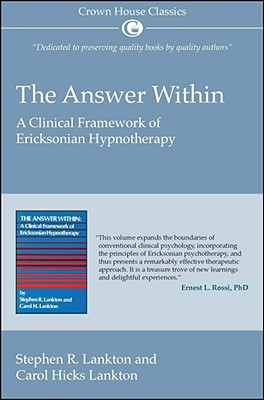 The Answer Within: A Clinical Framework of Ericksonian Hypnotherapy - Lankton, Stephen R, and Lankton, Carol Hicks