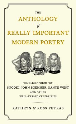 The Anthology of Really Important Modern Poetry: Timeless Poems by Snooki, John Boehner, Kanye West, and Other Well-Versed Celebrities - Petras, Kathryn, and Petras, Ross