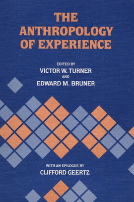 The Anthropology of Experience - Turner, Victor W (Editor)