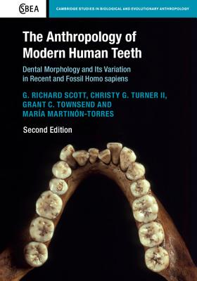 The Anthropology of Modern Human Teeth: Dental Morphology and its Variation in Recent and Fossil Homo sapiens - Scott, G. Richard, and Turner II, Christy G., and Townsend, Grant C.