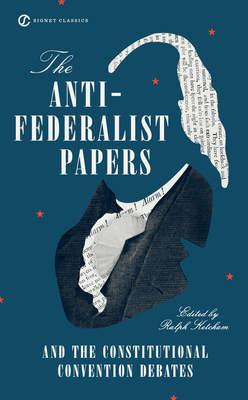 The Anti-Federalist Papers and the Constitutional Convention Debates - Ketcham, Ralph (Introduction by)