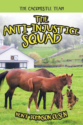 The Anti-Injustice Squad: The Cacomistle Team - Olsen, Kent Johnson