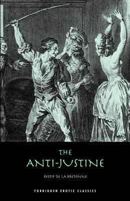 The Anti-Justine: Or, the Joys of Eros - Bretonne, Restif De La
