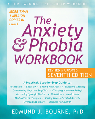 The Anxiety and Phobia Workbook - Bourne, Edmund J, PhD