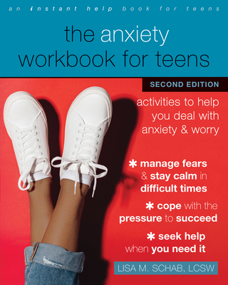 The Anxiety Workbook for Teens: Activities to Help You Deal with Anxiety and Worry - Schab, Lisa M, Lcsw