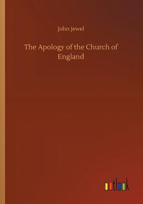 The Apology of the Church of England - Jewel, John