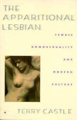 The Apparitional Lesbian: Female Homosexuality and Modern Culture - Castle, Terry