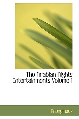 The Arabian Nights Entertainments Volume 1 - Anonymous