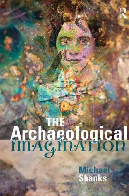 The Archaeological Imagination - Shanks, Michael