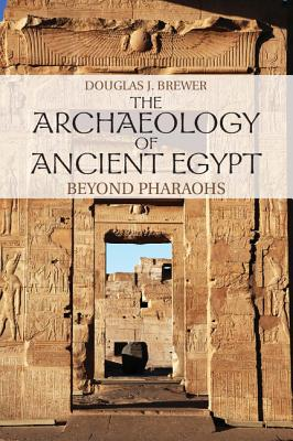 The Archaeology of Ancient Egypt: Beyond Pharaohs - Brewer, Douglas J.