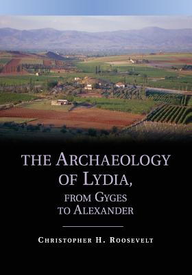 The Archaeology of Lydia, from Gyges to Alexander - Roosevelt, Christopher H.