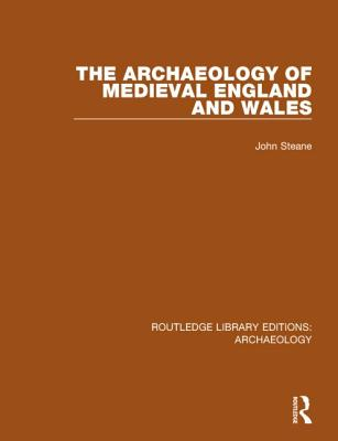 The Archaeology of Medieval England and Wales - Steane, John