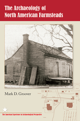 The Archaeology of North American Farmsteads - Groover, Mark D