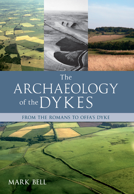 The Archaeology of the Dykes - Bell, Mark
