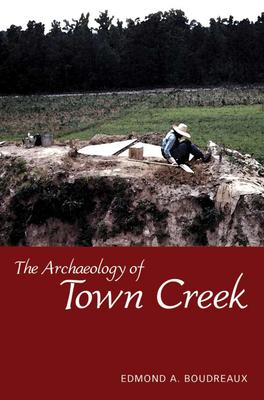 The Archaeology of Town Creek - Boudreaux, Edmond A