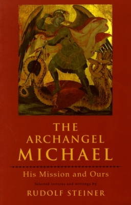 The Archangel Michael: His Mission and Ours - Steiner, Rudolf, and Bamford, Christopher (Introduction by)