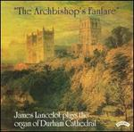 The Archbishop's Fanfare: James Lancelot plays the organ of Durham Cathedral
