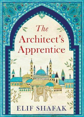 The Architect's Apprentice - Shafak, Elif