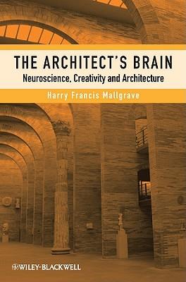 The Architect's Brain: Neuroscience, Creativity, and Architecture - Mallgrave, Harry Francis