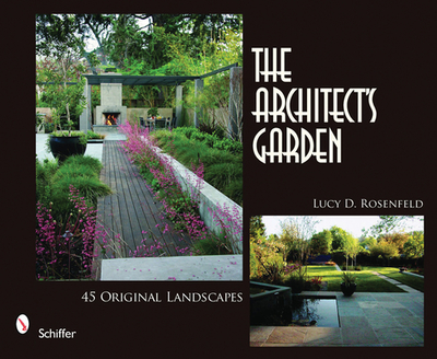 The Architect's Garden: 45 Original Landscapes - Rosenfeld, Lucy D