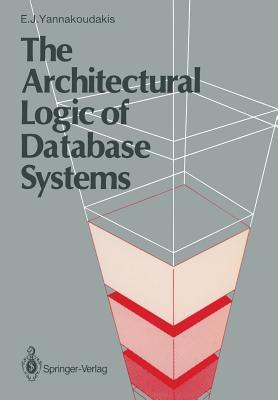 The Architectural Logic of Database Systems - Yannakoudakis, Emmanuel J