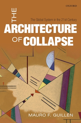 The Architecture of Collapse: The Global System in the 21st Century - Guillen, Mauro F.