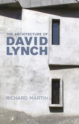 The Architecture of David Lynch - Martin, Richard
