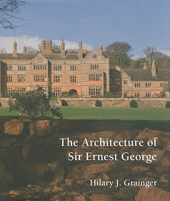 The Architecture of Sir Ernest George - Grainger, Hilary J.
