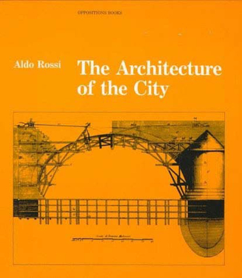 The Architecture of the City - Rossi, Aldo, and Eisenman, Peter (Introduction by)