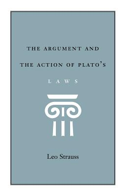 The Argument and the Action of Plato's Laws - Strauss, Leo